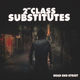 2nd Class Substitutes Dead End Street