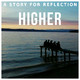 A Story For Reflection - Higher
