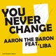 Aaron The Baron feat. Liba U Never Change