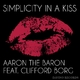 Aaron the Baron feat. Clifford Borg Simplicity in a Kiss