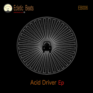 Acid Driver - Acid Driver Ep (Ecletic Beats Music)