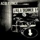 Acid Phinex Like a Drummer EP