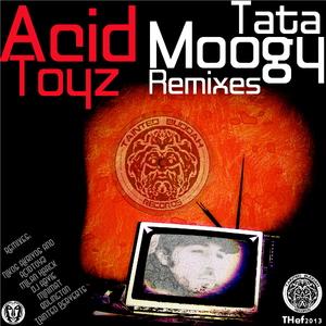 Acidtoyz - Tata Moogy Remixes (Tainted Hefestos)