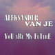 Aleksander van Je  You Are My Future