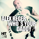 Alex Reger Who's Your Daddy