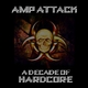 Amp Attack A Decade of Hardcore