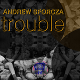 Trouble by Andrew Sforcza mp3 download