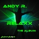 Andy R. Relaxx - the Album