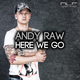 Andy Raw Here We Go