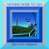 Nothing More to Say by Andy Von Paramus mp3 download