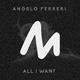 Angelo Ferreri - All I Want