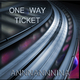 Annnannnina One Way Ticket