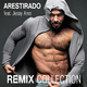 Arestirado feat. Jessy Ares Remix Collection