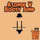 Atomik V Booty Jump