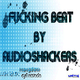 Audioshackers Fucking Beat