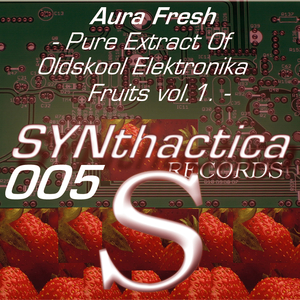 Aura Fresh - Pure Extract of Oldskool Elektronika Fruits vol.1 (Synthactica Records)