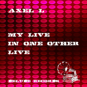 Axel L. -  My Live in One Other Live (Delude Records)