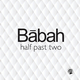 Babah Half Past Two