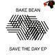 Bake Bean Saving the Day EP