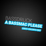 A Bassmac Please(Lento Violento Edit) by Bassdruck mp3 download