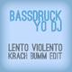 Bassdruck Yo DJ(Lento Violento Krach Bumm Edit)