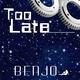 Benjo Too Late