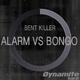 Bent Killer - Alarm vs Bongo