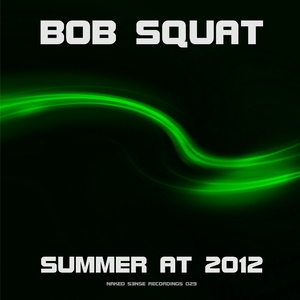 Bob Squat - Summer At 2012 (Naked S3nse Recordings)