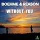 Boehme & Reason Without You