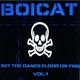 Boicat Set the Dance Floor On Fire Vol. 1