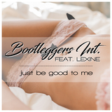 Just Be Good to Me by Bootleggers Int. feat. Lexine mp3 download