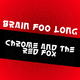 Brain Foo Long Chrome and the Red Fox