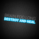 Brain Foo Long - Destroy and Heal