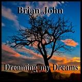 Dreaming my Dreams by Brian John mp3 download