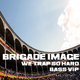 Brigade Image We Trap so Hard