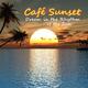 Café Sunset Dream in the Rhythm of the Sun