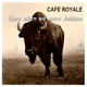 Cafe Royale Once When We Were Indians