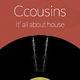 Ccousins - It's All About House