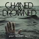 Chained & Drowned Your Weaker Self