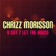 Chrizz Morisson - U Got 2 Let the House