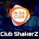 Club ShakerZ In da Club