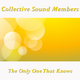 Collective Sound Members - The Only One That Knows