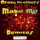 Crazy Brothers Make Me Remixes