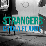 Strangers by Criola Feat. Ande'' mp3 download