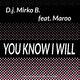 D.J. Mirko B. feat. Maroo You Know I Will