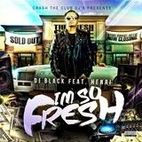 I'm so Fresh by DJ Black feat. Henri mp3 download