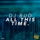 DJ Bud All This Time