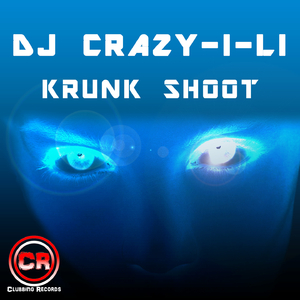 DJ Crazy-I-Li - Krunk Shoot (Clubbing Records)