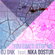 DJ Dnk feat. Nika Dostur - You Can't Stop Me