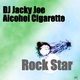DJ Jacky Joe & Alcohol Cigarette Rock Star